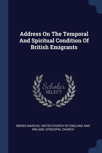 Address On The Temporal And Spiritual Condition Of British Emigrants, Moses Marcus, United Church of England and Ireland, Episcopal Church обложка-превью