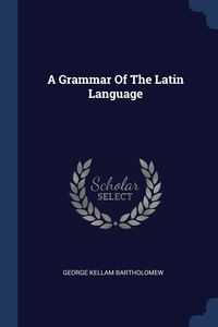 Книга под заказ: «A Grammar Of The Latin Language»