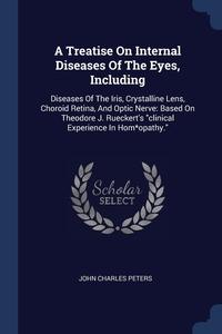 Книга под заказ: «A Treatise On Internal Diseases Of The Eyes, Including»
