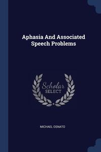 Книга под заказ: «Aphasia And Associated Speech Problems»