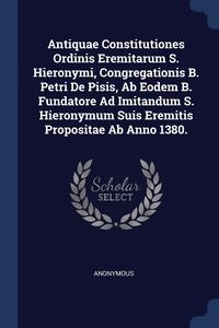 Книга под заказ: «Antiquae Constitutiones Ordinis Eremitarum S. Hieronymi, Congregationis B. Petri De Pisis, Ab Eodem B. Fundatore Ad Imitandum S. Hieronymum Suis Eremitis Propositae Ab Anno 1380.»