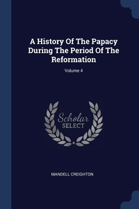 Книга под заказ: «A History Of The Papacy During The Period Of The Reformation; Volume 4»