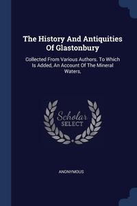 Книга под заказ: «The History And Antiquities Of Glastonbury»