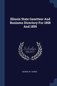 Книга под заказ: «Illinois State Gazetteer And Business Directory For 1858 And 1859»