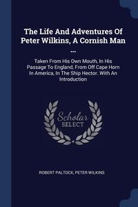 Книга под заказ: «The Life And Adventures Of Peter Wilkins, A Cornish Man ...»