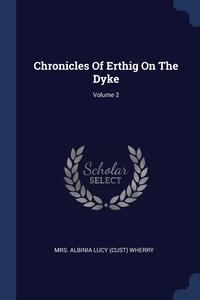 Книга под заказ: «Chronicles Of Erthig On The Dyke; Volume 2»