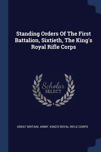 Книга под заказ: «Standing Orders Of The First Battalion, Sixtieth, The King's Royal Rifle Corps»
