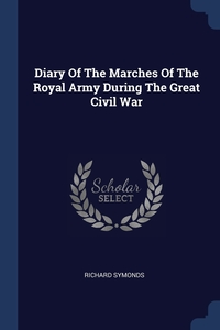 Книга под заказ: «Diary Of The Marches Of The Royal Army During The Great Civil War»