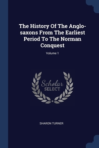 Книга под заказ: «The History Of The Anglo-saxons From The Earliest Period To The Norman Conquest; Volume 1»