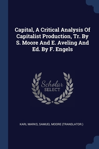 Книга под заказ: «Capital, A Critical Analysis Of Capitalist Production, Tr. By S. Moore And E. Aveling And Ed. By F. Engels»