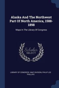 Книга под заказ: «Alaska And The Northwest Part Of North America, 1588-1898»