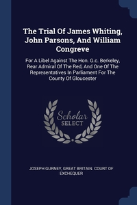 Книга под заказ: «The Trial Of James Whiting, John Parsons, And William Congreve»