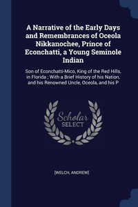 Книга под заказ: «A Narrative of the Early Days and Remembrances of Oceola Nikkanochee, Prince of Econchatti, a Young Seminole Indian»
