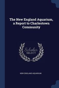 Книга под заказ: «The New England Aquarium, a Report to Charlestown Community»