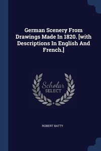 Книга под заказ: «German Scenery From Drawings Made In 1820. [with Descriptions In English And French.]»