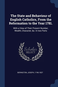 Книга под заказ: «The State and Behaviour of English Catholics, From the Reformation to the Year 1781.»