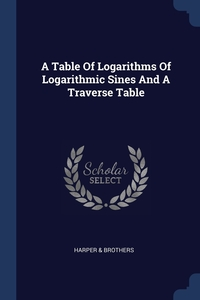 Книга под заказ: «A Table Of Logarithms Of Logarithmic Sines And A Traverse Table»