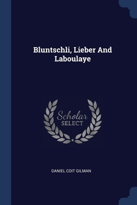 Книга под заказ: «Bluntschli, Lieber And Laboulaye»