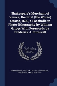 Shakespere's Merchant of Venice; the First (tho Worse) Quarto, 1600, a Facsimile in Photo-lithography by William Griggs With Forewords by Frederick J. Furnivall, William Shakespeare, Frederick James Furnivall обложка-превью