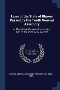 Книга под заказ: «Laws of the State of Illinois Passed by the Tenth General Assembly»