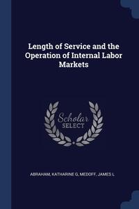 Length of Service and the Operation of Internal Labor Markets, Katharine G Abraham, James L Medoff обложка-превью