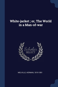 Книга под заказ: «White-jacket ; or, The World in a Man-of-war»