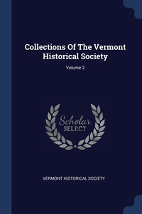 Collections Of The Vermont Historical Society; Volume 2, Vermont Historical Society обложка-превью