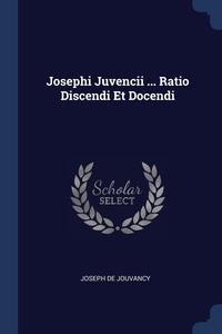 Книга под заказ: «Josephi Juvencii ... Ratio Discendi Et Docendi»