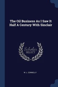 Книга под заказ: «The Oil Business As I Saw It Half A Century With Sinclair»