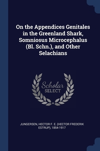 Книга под заказ: «On the Appendices Genitales in the Greenland Shark, Somniosus Microcephalus (Bl. Schn.), and Other Selachians»
