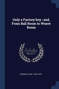 Книга под заказ: «Only a Factory boy ; and, From Ball Room to Weave Room»