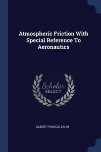 Книга под заказ: «Atmospheric Friction With Special Reference To Aeronautics»