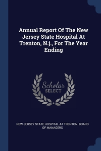 Книга под заказ: «Annual Report Of The New Jersey State Hospital At Trenton, N.j., For The Year Ending»