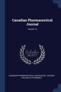 Canadian Pharmaceutical Journal; Volume 13, Canadian Pharmaceutical Association, Ontario College of Pharmacy обложка-превью