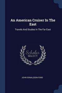 Книга под заказ: «An American Cruiser In The East»