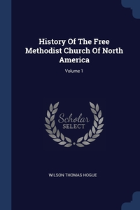 Книга под заказ: «History Of The Free Methodist Church Of North America; Volume 1»