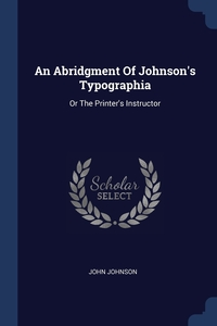 Книга под заказ: «An Abridgment Of Johnson's Typographia»