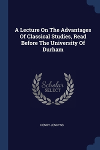 Книга под заказ: «A Lecture On The Advantages Of Classical Studies, Read Before The University Of Durham»