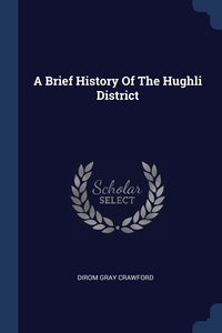 Книга под заказ: «A Brief History Of The Hughli District»