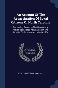 Книга под заказ: «An Account Of The Assassination Of Loyal Citizens Of North Carolina»