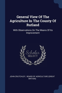Книга под заказ: «General View Of The Agriculture In The County Of Rutland»