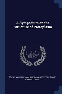 Книга под заказ: «A Symposium on the Structure of Protoplasm»