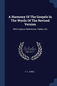 Книга под заказ: «A Harmony Of The Gospels In The Words Of The Revised Version»