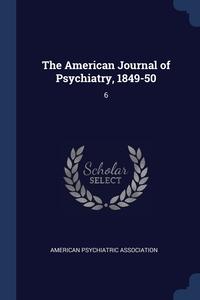 Книга под заказ: «The American Journal of Psychiatry, 1849-50»