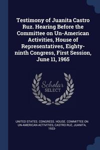 Книга под заказ: «Testimony of Juanita Castro Ruz. Hearing Before the Committee on Un-American Activities, House of Representatives, Eighty-ninth Congress, First Session, June 11, 1965»