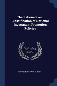The Rationale and Classification of National Investment Promotion Policies, Richard D. Robinson обложка-превью