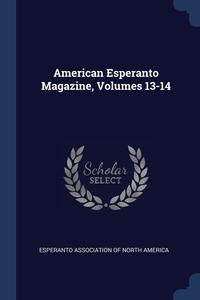 Книга под заказ: «American Esperanto Magazine, Volumes 13-14»