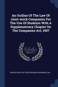 Книга под заказ: «An Outline Of The Law Of Joint-stock Companies For The Use Of Students With A Supplementary Chapter On The Companies Act, 1907»
