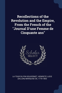 """Книга под заказ: «Recollections of the Revolution and the Empire, From the French of the """"Journal D'une Femme de Cinquante ans""""»"""