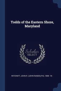 Книга под заказ: «Todds of the Eastern Shore, Maryland»